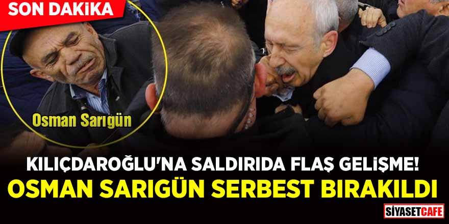 Kılıçdaroğlu'na saldırıda flaş gelişme! Osman Sarıgün serbest bırakıldı