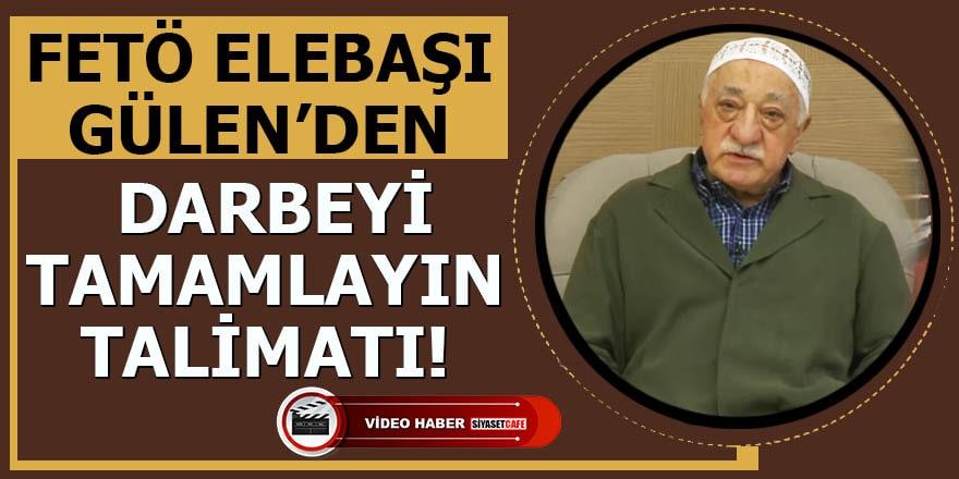 FETÖ elebaşı Gülen'den darbeyi tamamlayın talimatı!