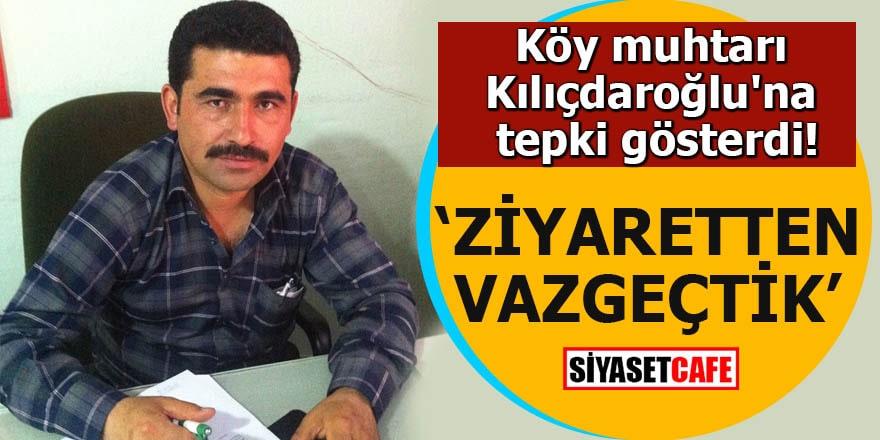 Köy muhtarı Kılıçdaroğlu'na tepki gösterdi 'Ziyaretten vazgeçtik'