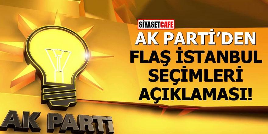 AK Parti'den flaş İstanbul seçimleri açıklaması