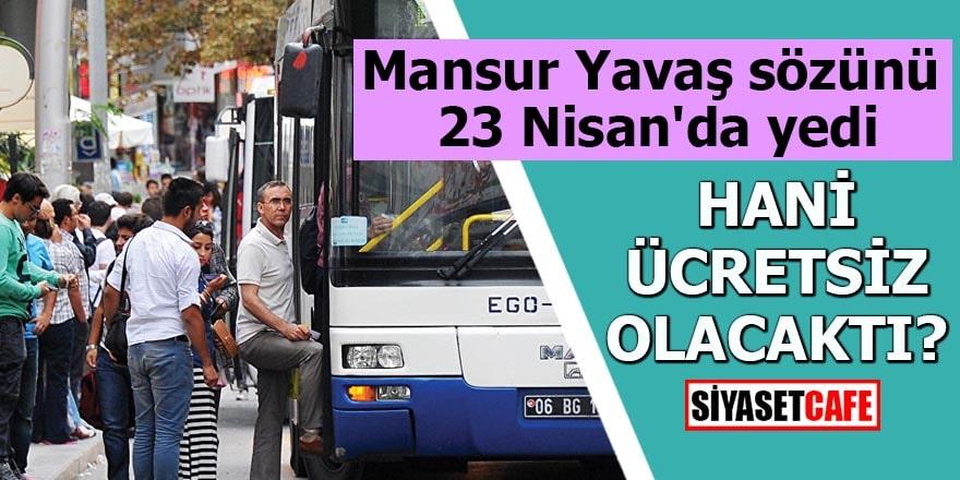 Mansur Yavaş sözünü 23 Nisan'da yedi Hani ücretsiz olacaktı?