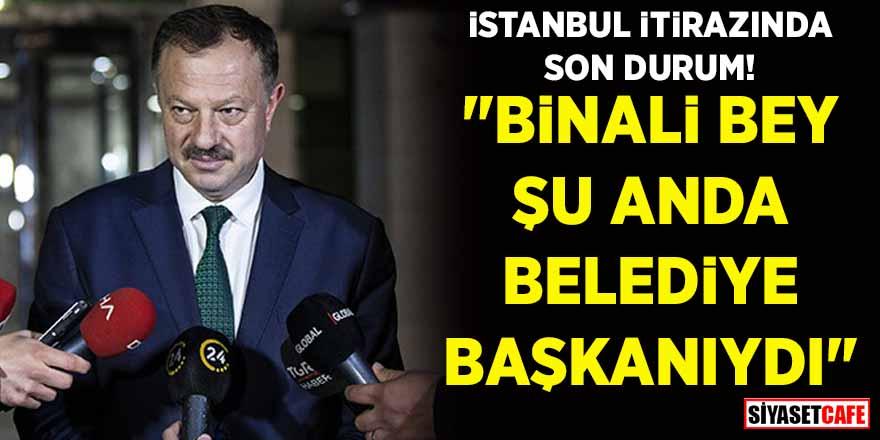 """İstanbul itirazında son durum! """"Binali Bey şu anda belediye başkanıydı"""""""