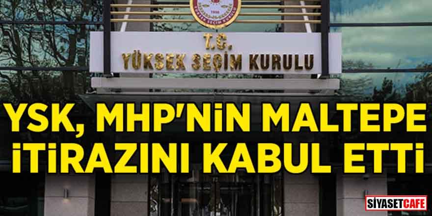 YSK, MHP'nin Maltepe itirazını kabul etti