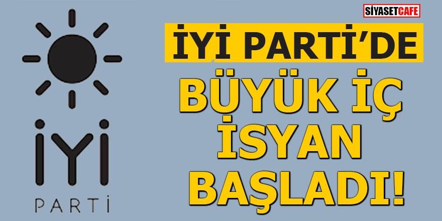 İYİ Parti'de büyük iç isyan başladı