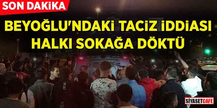 Son dakika… Beyoğlu'ndaki taciz iddiası halkı sokağa döktü