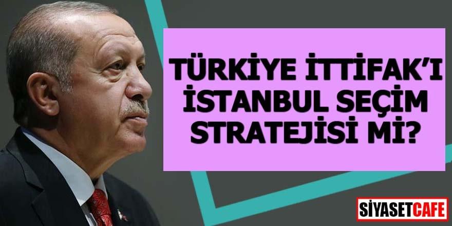 Türkiye İttifak'ı İstanbul seçim stratejisi mi?