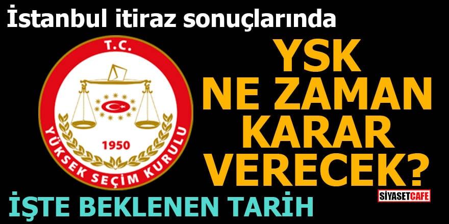 İstanbul itiraz sonuçlarındabeklenen tarih