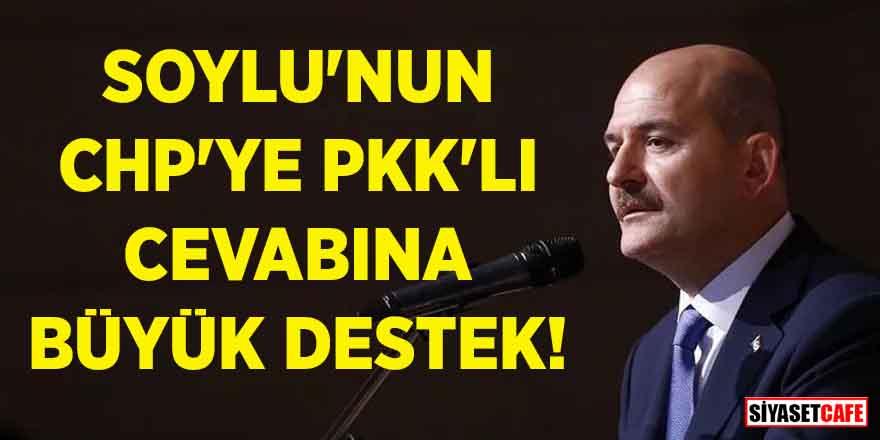 Soylu'nun CHP'ye PKK'lı cevabına büyük destek!