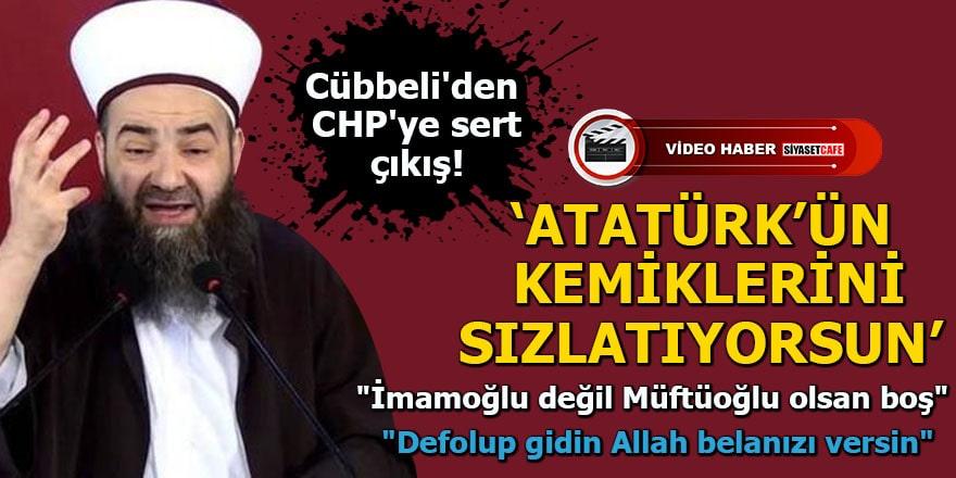 Cübbeli Hoca'dan CHP'ye ağır eleştiri: Atatürk'ün kemiklerini sızlatıyorsun