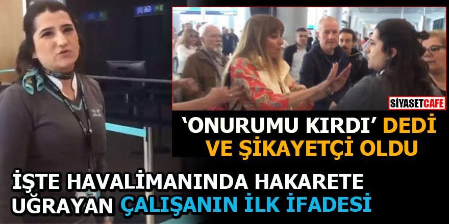 Havalimanında hakarete uğrayan çalışanın ifadesi ortaya çıktı