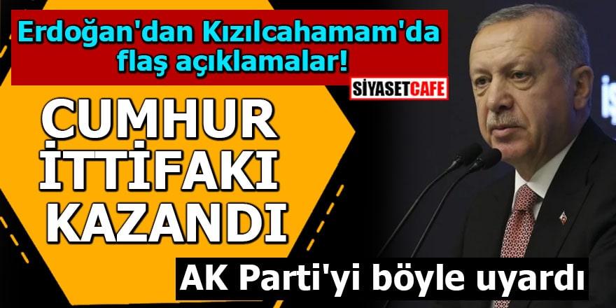 Erdoğan'dan Kızılcahamam'da flaş açıklamalar Cumhur İttifakı kazandı