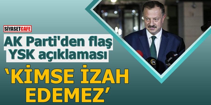 AK Parti'den flaş YSK açıklaması Kimse izah edemez