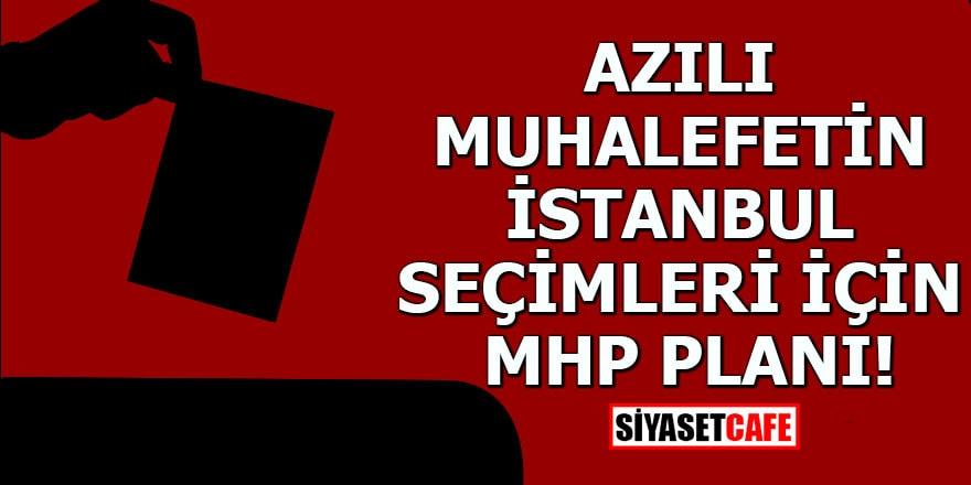 Azılı muhalefetin İstanbul seçimleri için MHP planı!