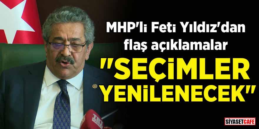 """MHP'li Feti Yıldız'dan flaş açıklamalar: """"Seçimler yenilenecek"""""""