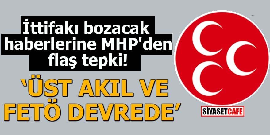 """İttifakı bozacak haberlerine MHP'den flaş tepki """"Üst akıl ve FETÖ devrede"""""""