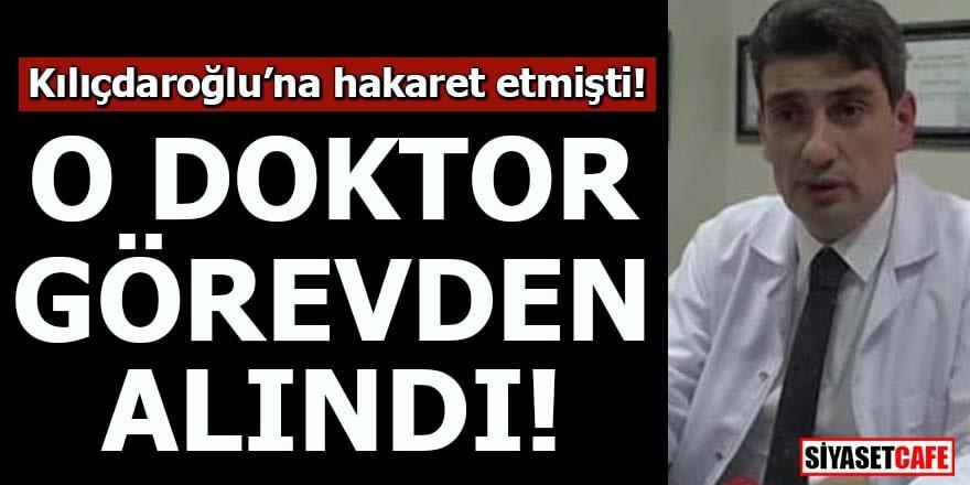Kılıçdaroğlu'na hakaret etmişti! O doktor görevden alındı