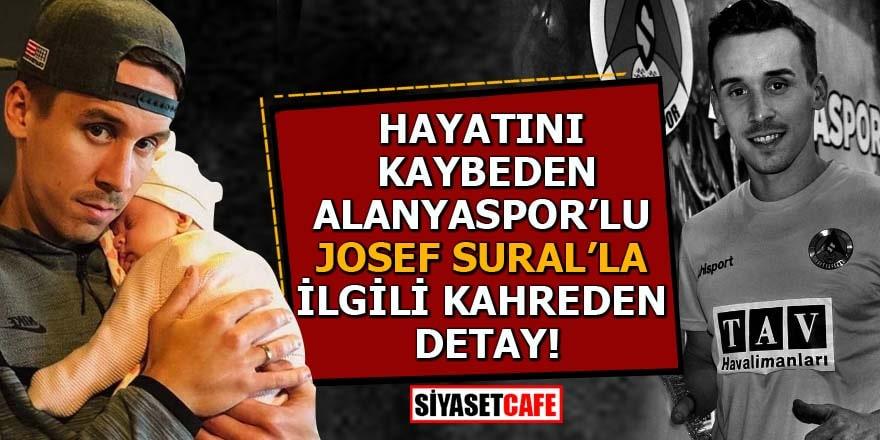 Hayatını kaybeden Alanyaspor'lu Josef Sural'la ilgili kahreden detay