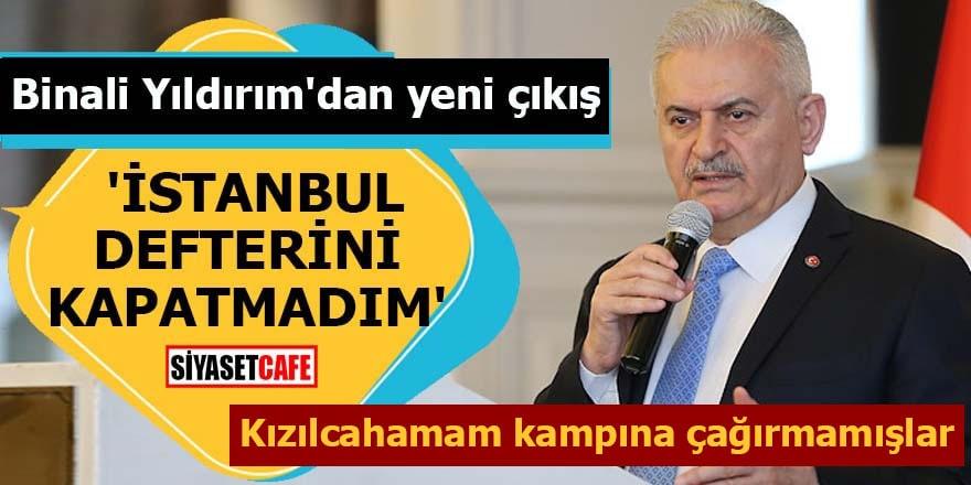 Binali Yıldırım'dan yeni çıkış 'İstanbul defterini kapatmadım'