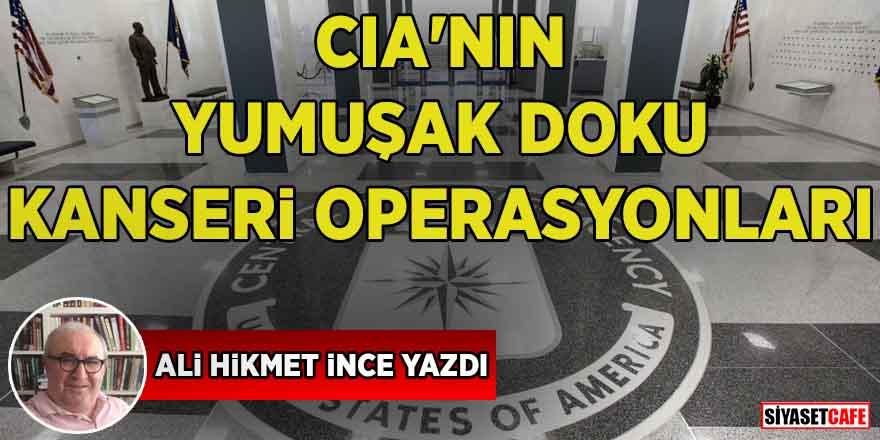 CIA'nın yumuşak doku kanseri operasyonları