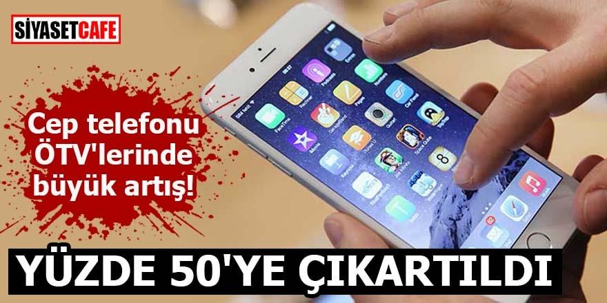 Cep telefonunda ÖTV, yüzde 25'ten yüzde 50'ye çıktı