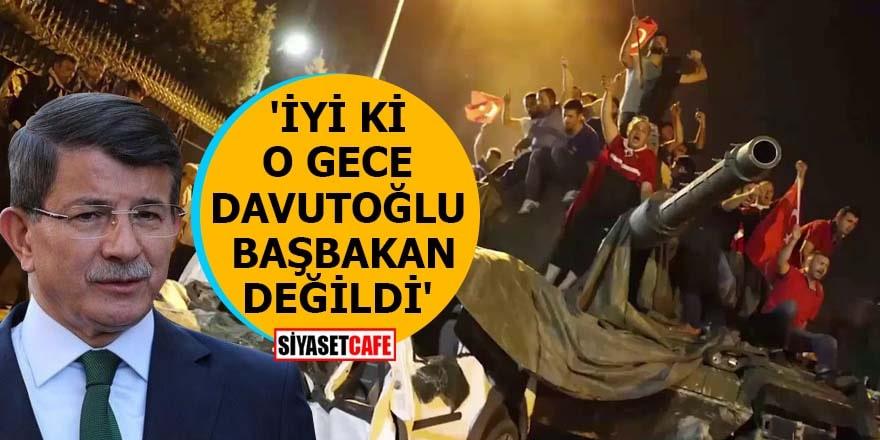 'İyi ki o gece Davutoğlu Başbakan değildi'