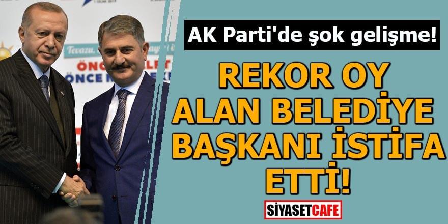 AK Parti'de şok gelişme! Rekor oy alan Belediye Başkanı istifa etti