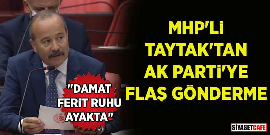 "MHP'li Taytak'tan AK Parti'ye flaş gönderme: ""Damat Ferit ruhu ayakta"""