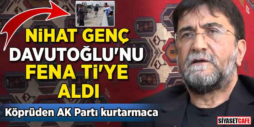 Nihat Genç, Davutoğlu'nu fena ti'ye aldı! Köprüden AK Parti kurtarmaca