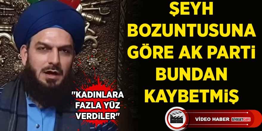 """Şeyh bozuntusuna göre AK Parti bundan kaybetmiş: """"Kadınlara fazla yüz verdiler"""""""