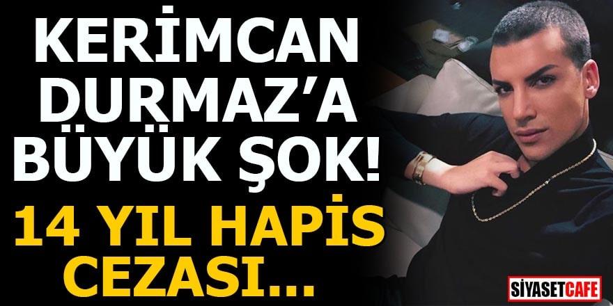 Kerimcan Durmaz'a büyük şok: 14 yıl hapis cezası...