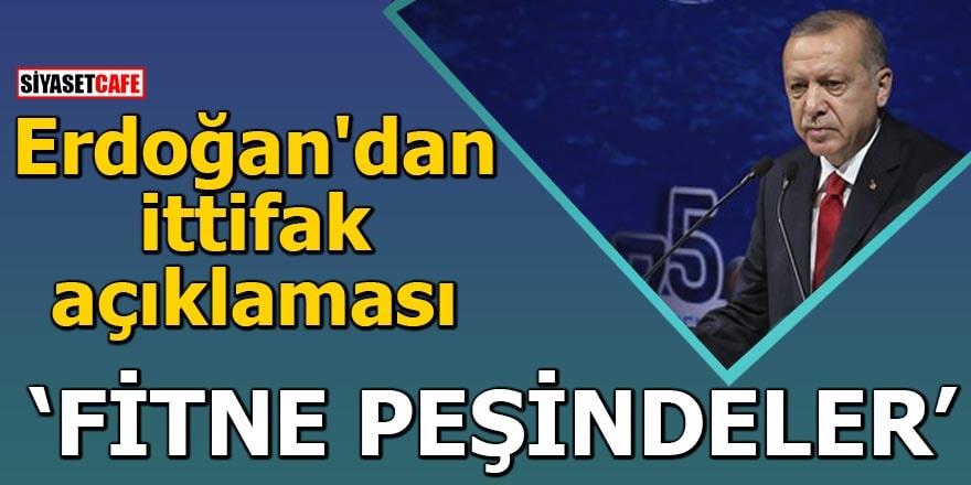 Erdoğan'dan ittifak açıklamasıFitne peşindeler