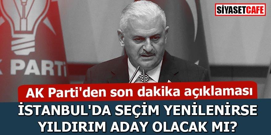 AK Parti açıkladı Seçim yenilenirse Yıldırım aday olacak mı?