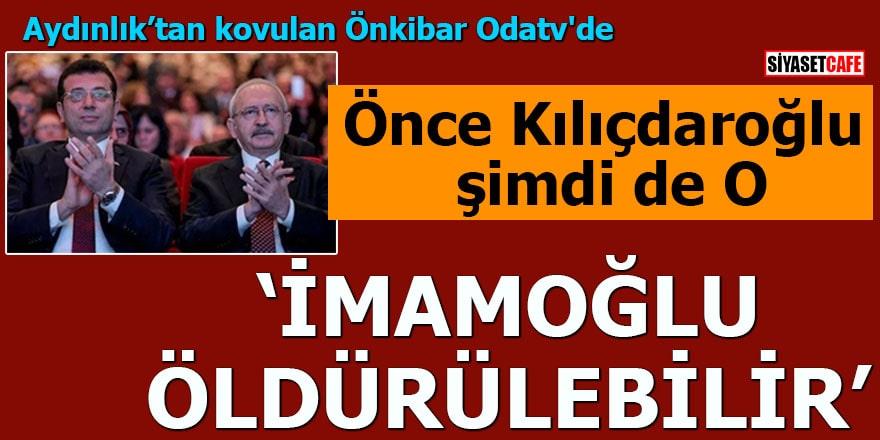"""Önce Kılıçdaroğlu şimdi de O """"İmamoğlu öldürülebilir"""""""