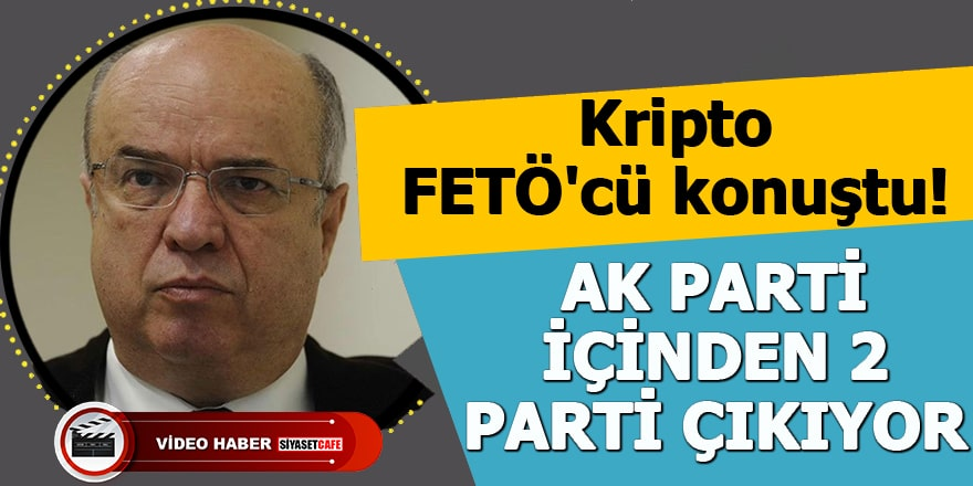 Kripto FETÖ'cü konuştu! AK Parti içinden 2 parti çıkıyor