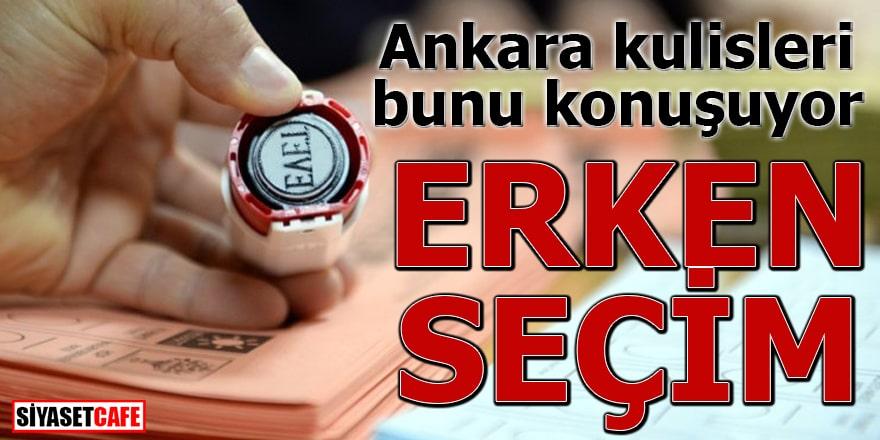 Ankara kulisleri bunu konuşuyorErken seçim