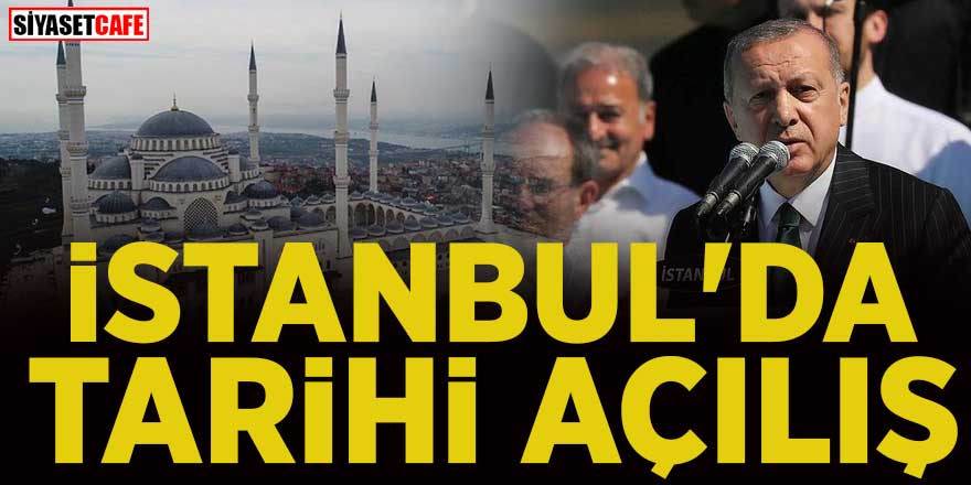 Büyük Çamlıca Camisi'nin açılışında Cumhurbaşkanı Recep Tayyip Erdoğan'dan önemli açıklamalar