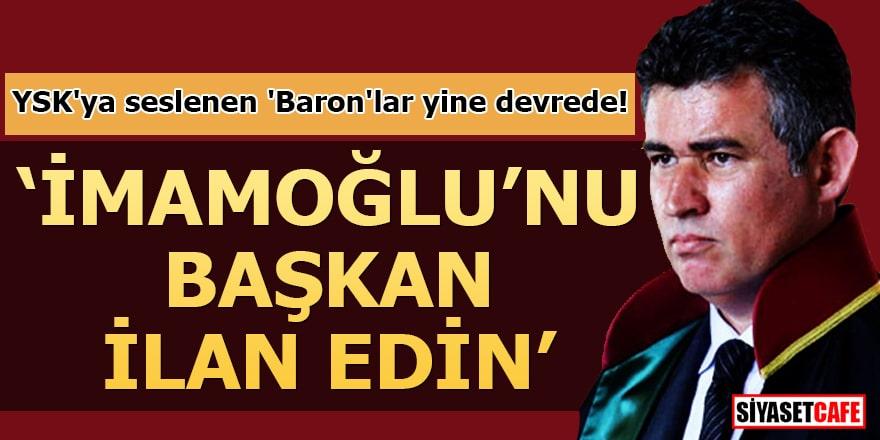 YSK'ya seslenen 'Baron'lar yine devrede! 'İmamoğlu'nu başkan ilan edin'