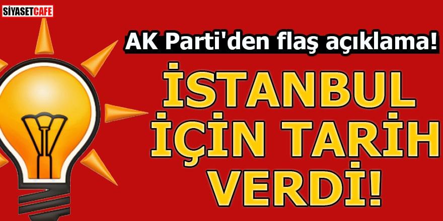 AK Parti'den flaş açıklama! İstanbul için tarih verdi