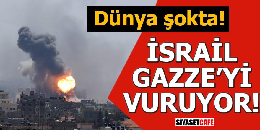 Dünya şokta! İsrail Gazze'yi vuruyor