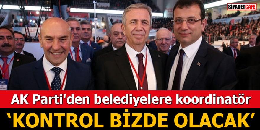 """AK Parti'den belediyelere koordinatör """"Kontrol bizde olacak"""""""