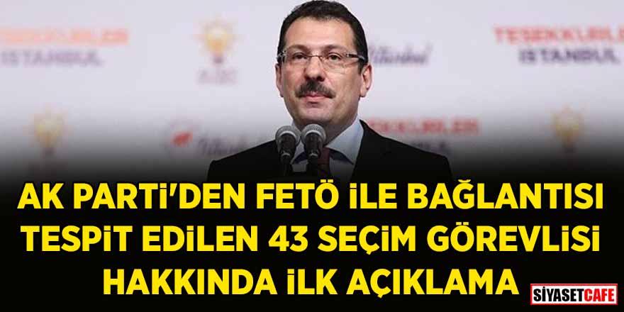 FETÖ ile bağlantılı 43 seçim görevlisi tespit edilmişti! AK Parti'den konuyla ilgili ilk açıklama