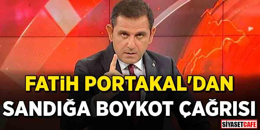 Fatih Portakal'dan sandığa boykot çağrısı