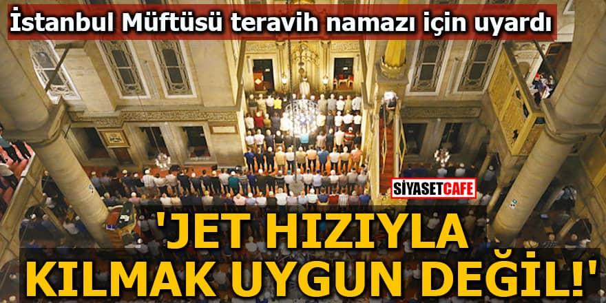 İstanbul Müftüsü teravih namazı için uyardı 'Jet hızıyla kılmak...'