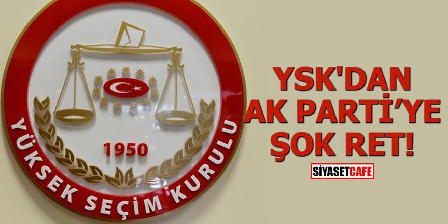 YSK'dan AK Parti'ye şok ret!