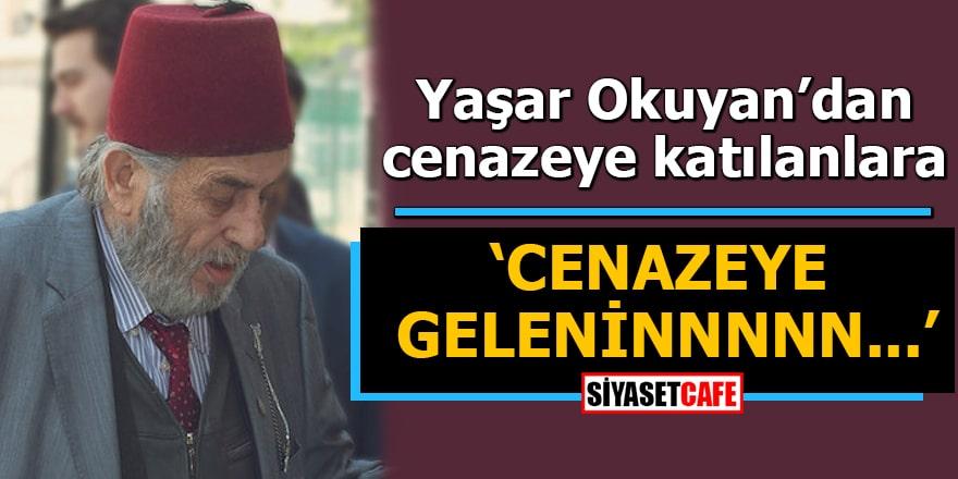 Yaşar Okuyan Mısıroğlu'nun cenazesine gidenlere tepki gösterdi