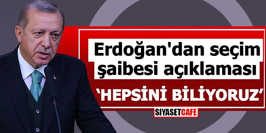 """Erdoğan'dan seçim şaibesi açıklaması""""Hepsini biliyoruz"""""""
