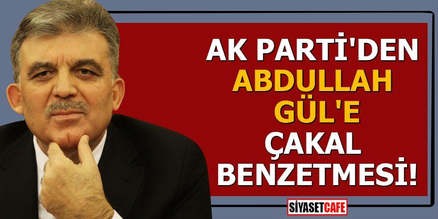 AK Parti'den Abdullah Gül'e çakal benzetmesi!