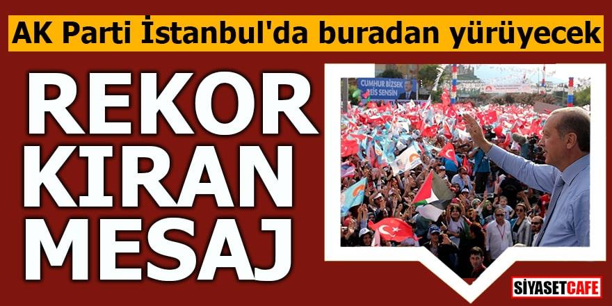 AK Parti İstanbul'da buradan yürüyecek Rekor kıran mesaj
