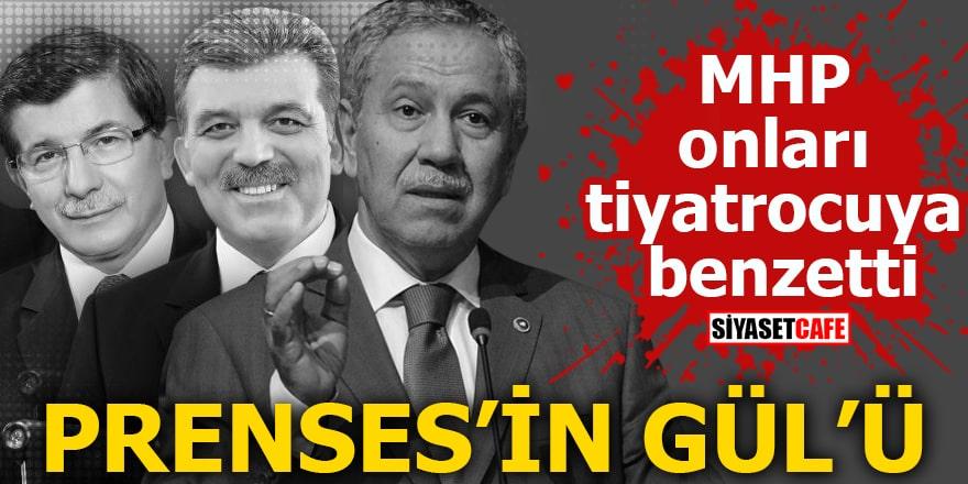 MHP onları tiyatrocuya benzettiPrenses'in Gül'ü
