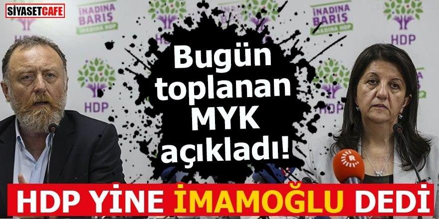 MYK kararı açıklandı: HDP yine İmamoğlu dedi